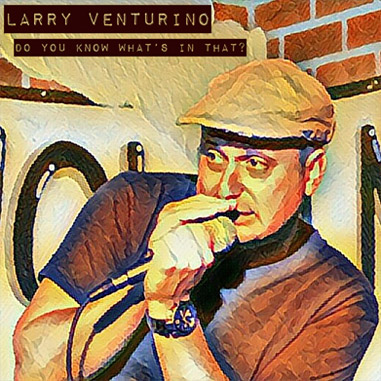"Larry Venturino ""Do You Know What's In That?"""